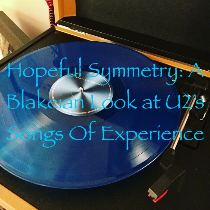 Hopeful Symmetry: A Blakeian Look at U2's Songs Of Experience